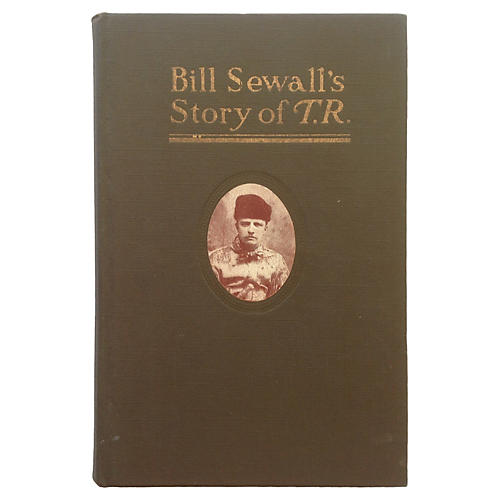 Bill Sewall's Story of T. Roosevelt