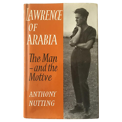 Lawrence of Arabia: The Man & the Motive